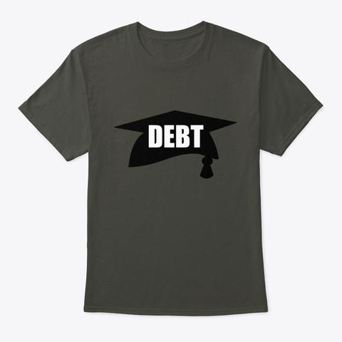 College Debt   Graduation Cap Shirt Smoke Gray T-Shirt Front