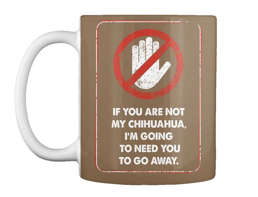 miniature 53 - Not My Chihuahua Go Away - If You Are Chihuahua, I'm Going To Gift Coffee Mug
