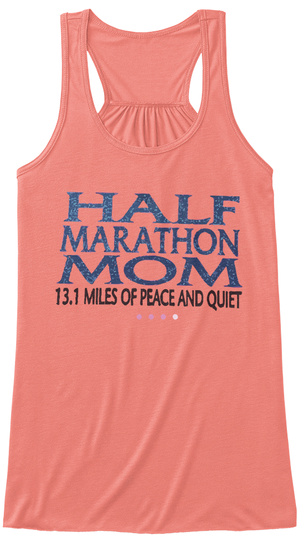 Half Marathon Mom 13.1 Miles Of Peace And Quiet Coral T-Shirt Front