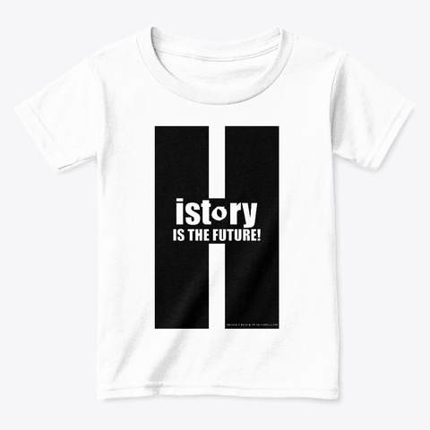 History Is The Future Design White  T-Shirt Front