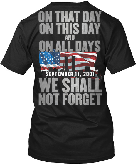 9 11 We Shall Never Forget T Shirt! Black T-Shirt Back