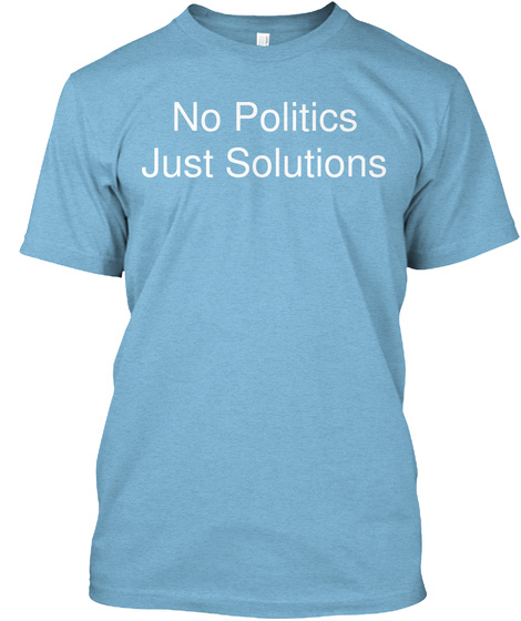 No Politics Just Solutions Aqua T-Shirt Front