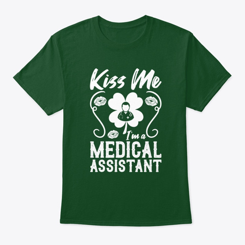 Kiss Me I'm A Medical Assistant T Shirt Deep Forest T-Shirt Front