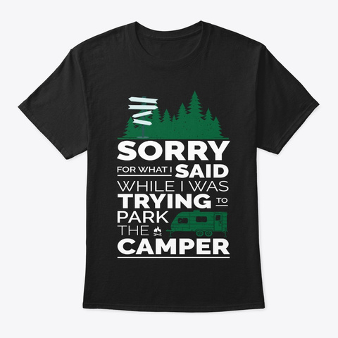 Rv Camping Gift Sorry For What I Said Black T-Shirt Front