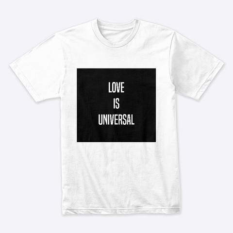 Love Is Universal White T-Shirt Front