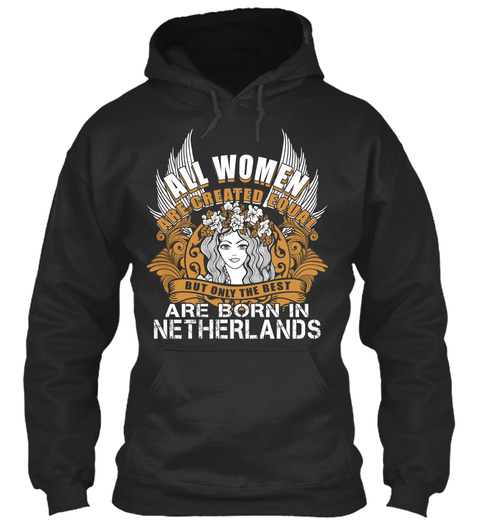 All Women Are Created Equal But Only The Best Are Born In Netherlands Jet Black T-Shirt Front