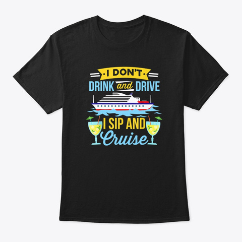 I Don't Drink And Drive I Sip And Cruise Black T-Shirt Front
