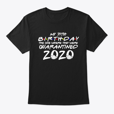 Your 34th Birthday Quarantined Shirt Black T-Shirt Front