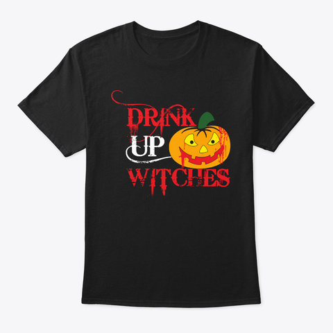 Halloween Scary Drink Up Witches T Shirt Black T-Shirt Front