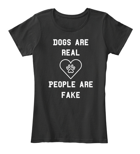 Dogs Are Real People Are Fake Black T-Shirt Front