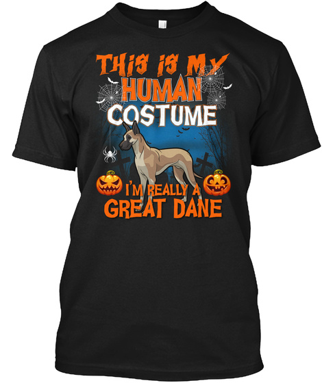 Great Dane T Shirt This Is My Human Cost Black T-Shirt Front