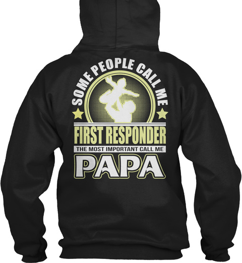 Some People Call Me First Responder The Most Important Call Me Papa Black T-Shirt Back