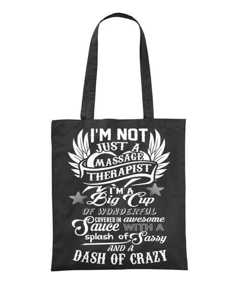 I'm Not Just A Massage Therapist I'm A Big Cup Of Wonderful Covered With Awesome Sauce With A Splash Of Sassy And A... Black T-Shirt Front