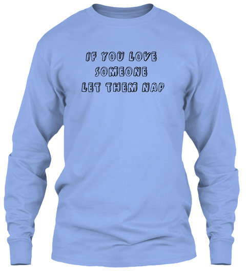 If You Love  Someone  Let Them Nap  Light Blue T-Shirt Front