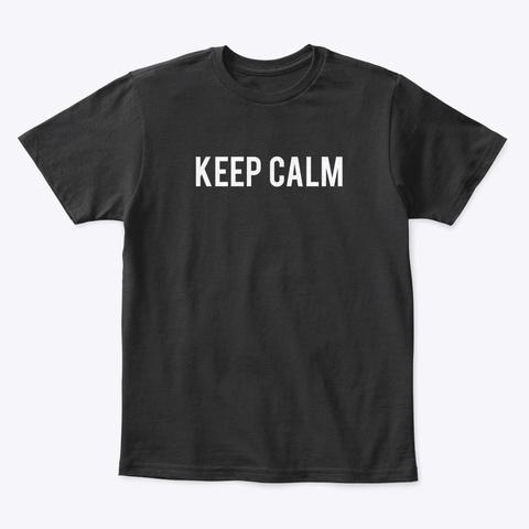 T Shirt: Keep Calm Black T-Shirt Front
