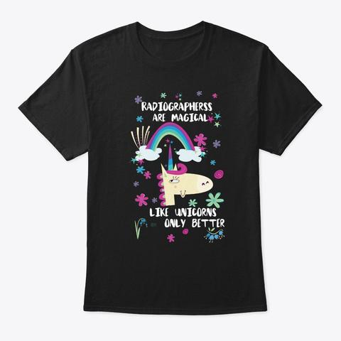 Radiographerss Are Magical Like Unicorns Black T-Shirt Front
