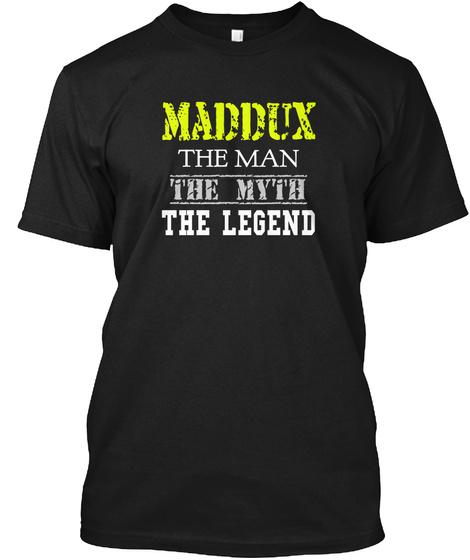 Maddux The Man The Myth The Legend Black T-Shirt Front