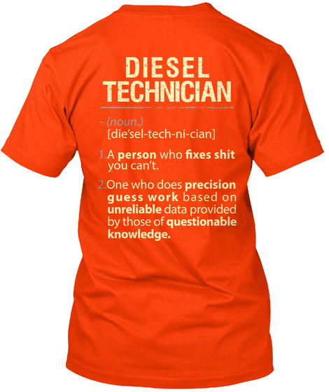 Diesel Technician (Noun) [Diesel Tech Ni Cian] A Person Who Fixes Shit You Can't. One Who Does Precision Guess Work... Orange T-Shirt Back