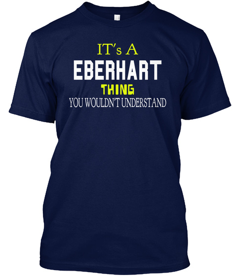 It's A Eberhart Thing You Wouldn't Understand Navy T-Shirt Front