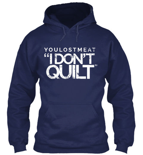 You Lost Me At I Dont Quilt Shirt Navy T-Shirt Front