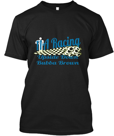 11 A Racing Upside Down Bubba Brown Black T-Shirt Front