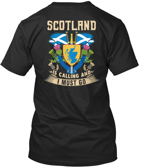 Scotland Is Calling And I Must Go Black T-Shirt Back