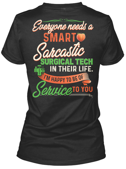 Everyone Needs A Smart Sarcastic Surgical Tech In Their Life I'm Happy To Be Of Service To You Black T-Shirt Back