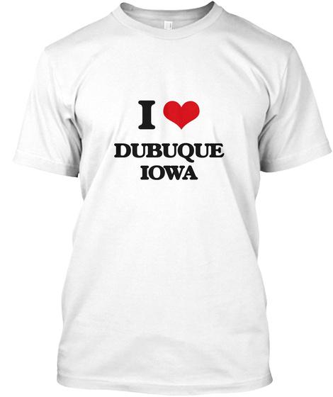 I Love Dubuque Iowa White T-Shirt Front