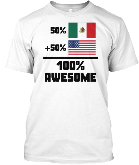 Awesome Mexican American T Shirt White T-Shirt Front