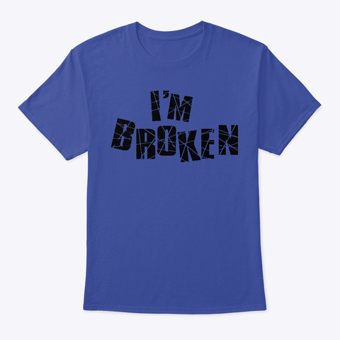 I'm Broken Deep Royal T-Shirt Front