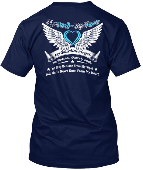 My Dad Was So Amazing God Made Him My Guardian Angel My Dad My Hero My Guardian Angel He Watches Over My Back He May... Navy T-Shirt Back