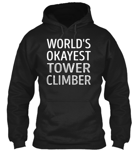 World's Okayest Tower Climber Black T-Shirt Front