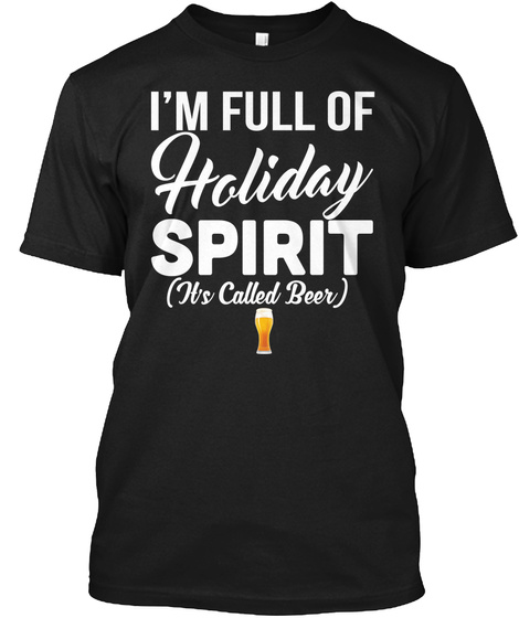 I'm Full Of Holiday Spirit (It's Called Beer) Black T-Shirt Front