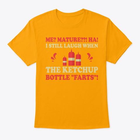 Me? Mature??! Ha!  Gold T-Shirt Front