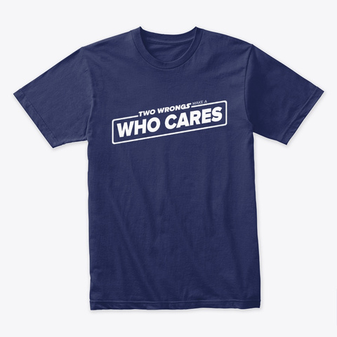 Two Wrongs Make A Who Cares Midnight Navy T-Shirt Front