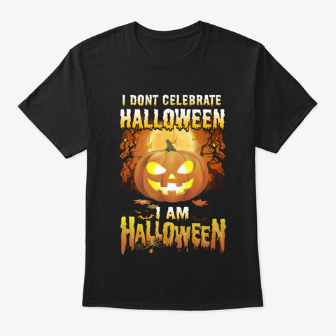 I Don't Celebrate I Am Halloween Costume Black T-Shirt Front