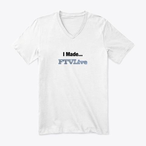 I Made Ftv Live! White T-Shirt Front