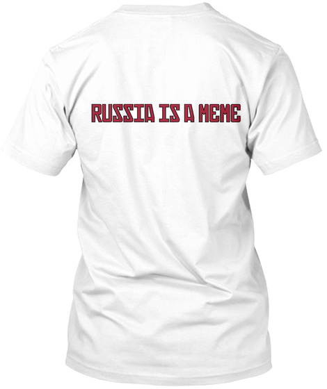 Russia Is A Meme White T-Shirt Back