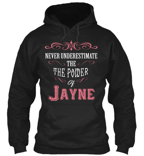 Never Underestimate The The Power Of Jayne Black T-Shirt Front