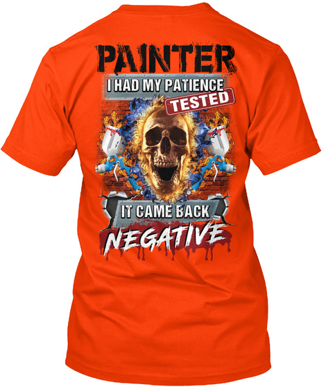 Painter I Had My Patience Tested It Came Back Negative Orange T-Shirt Back