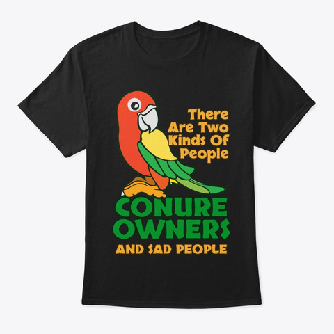 Two Kinds, Conure Owners, Sad People Black T-Shirt Front