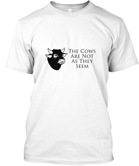 The Cows Are Not As They Seem White T-Shirt Front