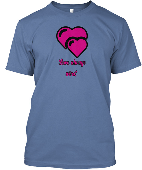 Love Always  Wins! Denim Blue T-Shirt Front