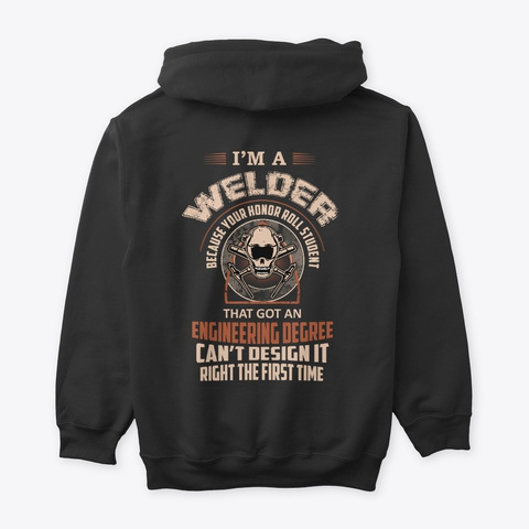 Because Your Honor Roll Welding Shirts Black T-Shirt Back