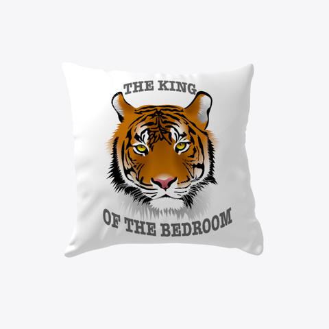 Tiger   The King Of The Bedroom White T-Shirt Front