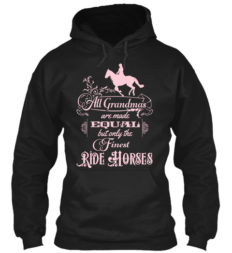 All Grandmas Are Made Equal But Only The Finest Ride Horses Black T-Shirt Front
