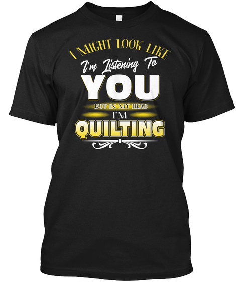 In My Head I'm Quilting Shirt Black T-Shirt Front