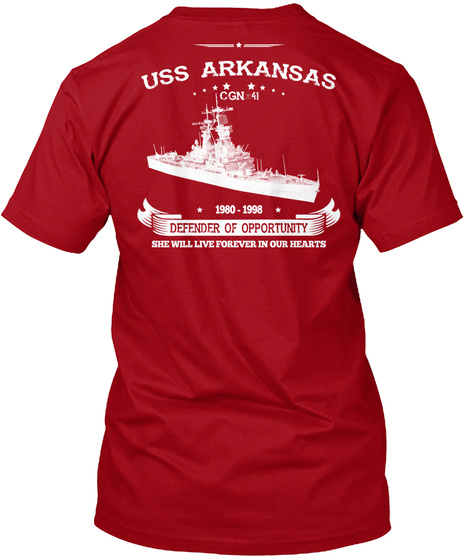 Uss Arkansas Cgn 41 1980 1998 Defender Of Opportunity She Will Live Forever In Our Hearts Deep Red T-Shirt Back