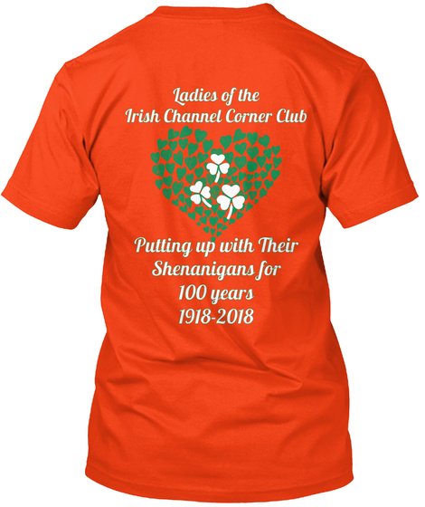 Ladies Of The Irish Channel Corner Club Putting Up With Their Shenanigans For 100 Years 1918 2018 Deep Orange  T-Shirt Back