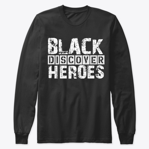 Discover Black Heroes Black T-Shirt Front